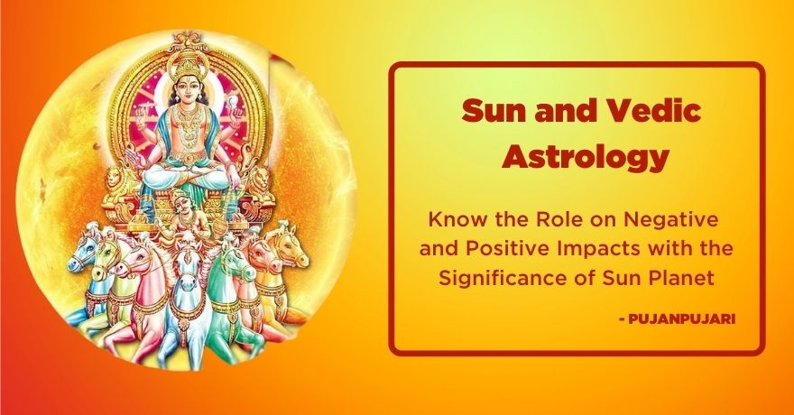 Sun and Vedic Astrology; Role on Negative and Positive Impacts with the Significance of Sun Planet